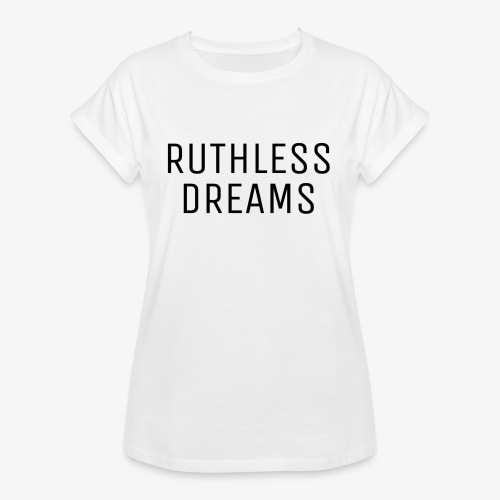 Ruthless Dreams - Women's Relaxed Fit T-Shirt