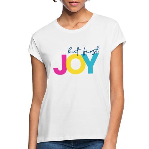 But First, Joy - Women's Relaxed Fit T-Shirt