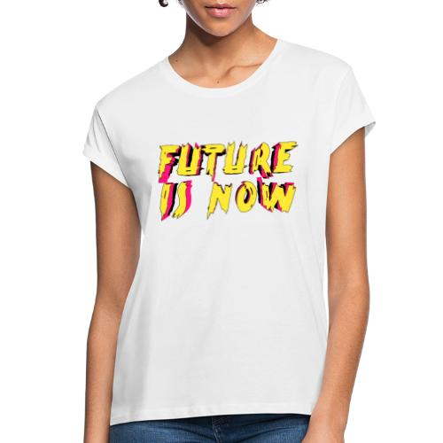 future is now - Women's Relaxed Fit T-Shirt