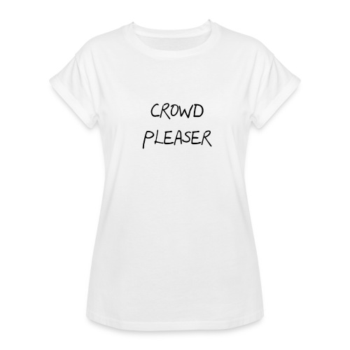 CROWDPLEASER - Women's Relaxed Fit T-Shirt