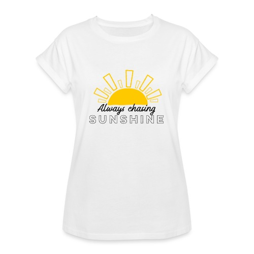 Always Chasing Sunshine Design - Women's Relaxed Fit T-Shirt