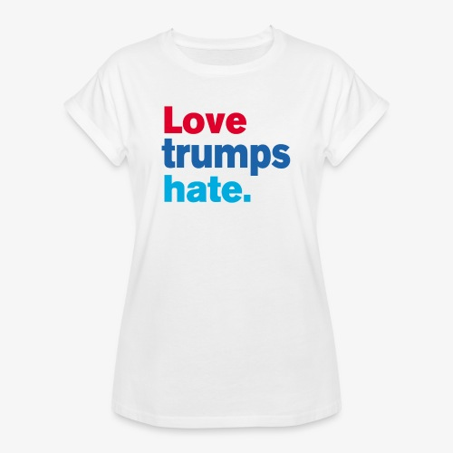 Love Trumps Hate - Women's Relaxed Fit T-Shirt