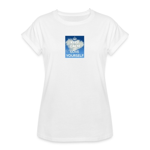 Keep calm and love yourself - Women's Relaxed Fit T-Shirt