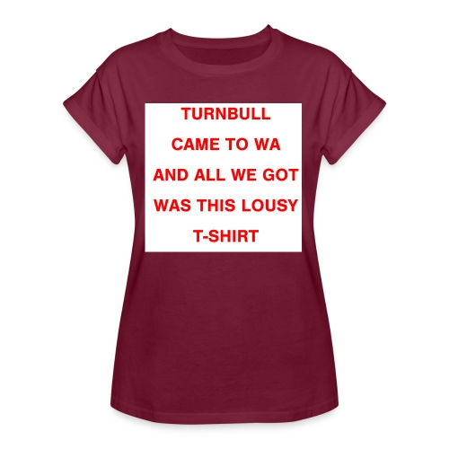 Turnbull came to WA and all we got was this lousy - Women's Relaxed Fit T-Shirt