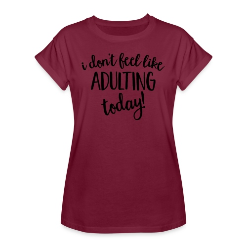 I don't feel like ADULTING today! - Women's Relaxed Fit T-Shirt