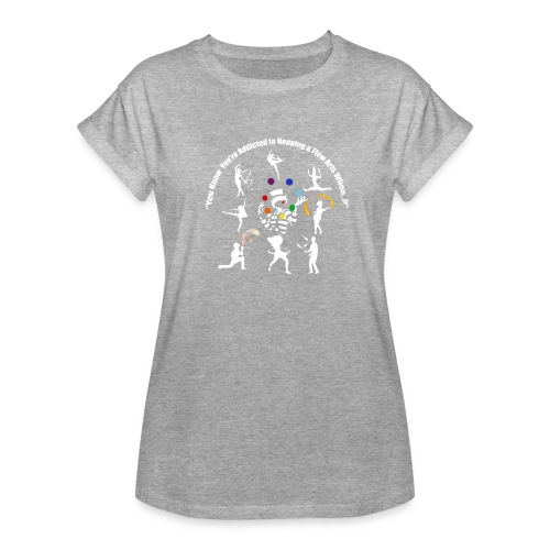 You Know You're Addicted to Hooping - White - Women's Relaxed Fit T-Shirt