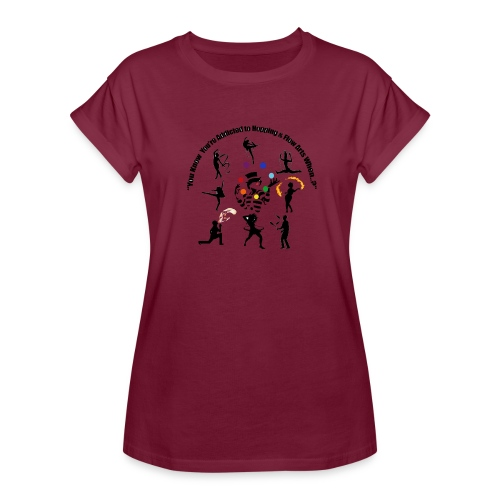 You Know You're Addicted to Hooping & Flow Arts - Women's Relaxed Fit T-Shirt
