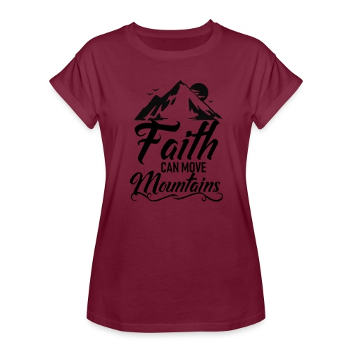 Faith can move mountains - Women's Relaxed Fit T-Shirt