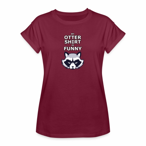 My Otter Shirt Is Funny - Women's Relaxed Fit T-Shirt