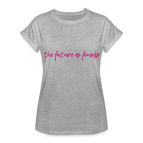 Future is female - Women's Relaxed Fit T-Shirt