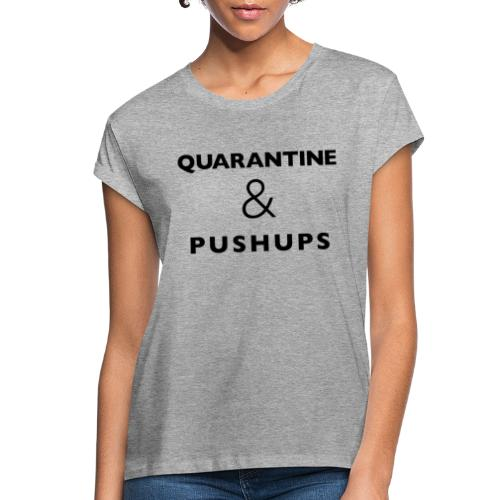 quarantine and pushups - Women's Relaxed Fit T-Shirt