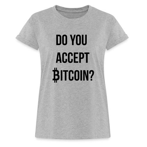 Do You Accept Bitcoin - Women's Relaxed Fit T-Shirt