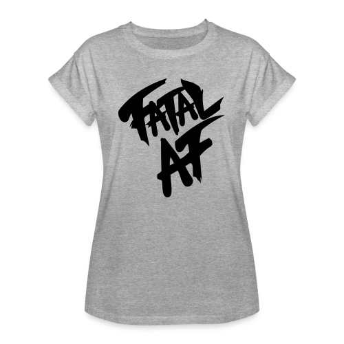 fatalaf - Women's Relaxed Fit T-Shirt