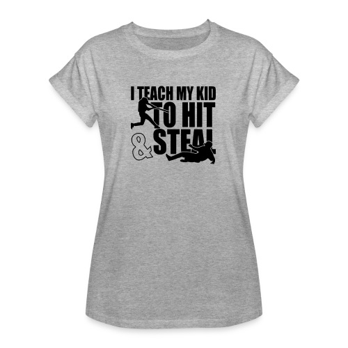 I Teach My Kid to Hit and Steal Baseball - Women's Relaxed Fit T-Shirt