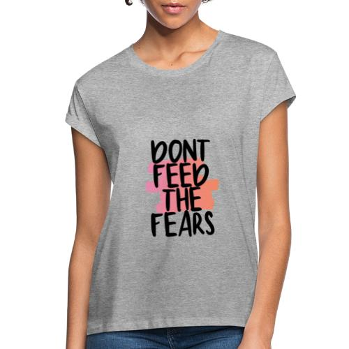 Don't Feed The Fears - Women's Relaxed Fit T-Shirt