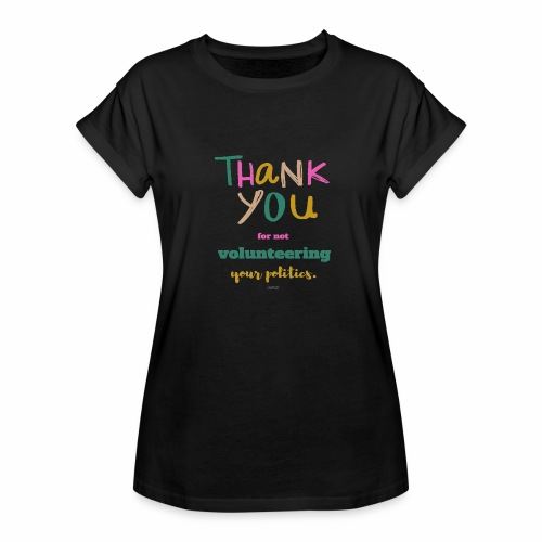Thank you for not volunteering your politics - Women's Relaxed Fit T-Shirt