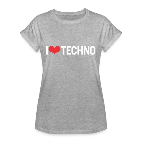 I Love Techno - Women's Relaxed Fit T-Shirt