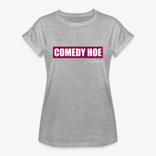 Jil Chrissie's Comedy Hoe - Women's Relaxed Fit T-Shirt
