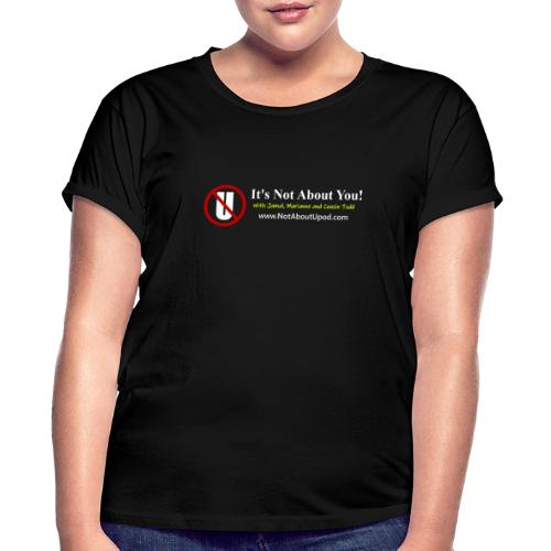 it's Not About You with Jamal, Marianne and Todd - Women's Relaxed Fit T-Shirt