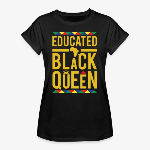 Educated Black Queen - Women's Relaxed Fit T-Shirt