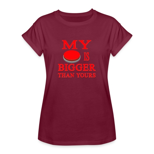 My Button Is Bigger Than Yours - Women's Relaxed Fit T-Shirt