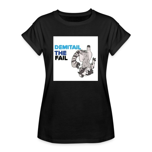 Demitail The FAIL - Women's Relaxed Fit T-Shirt