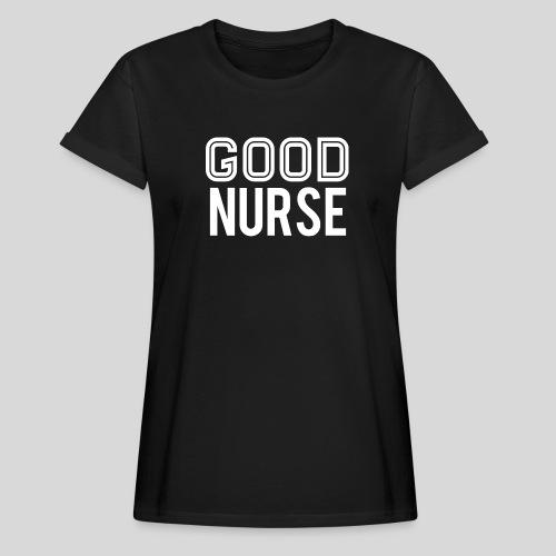 Good Nurse - Women's Relaxed Fit T-Shirt