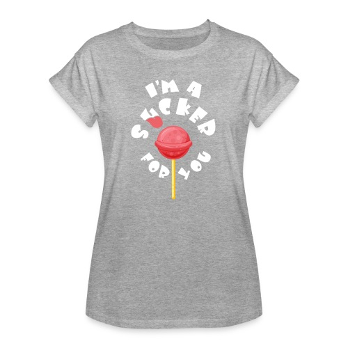 Im A Sucker For You - Women's Relaxed Fit T-Shirt