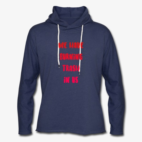 We Have Burning Trash In Us - Uncle Jim - Unisex Lightweight Terry Hoodie
