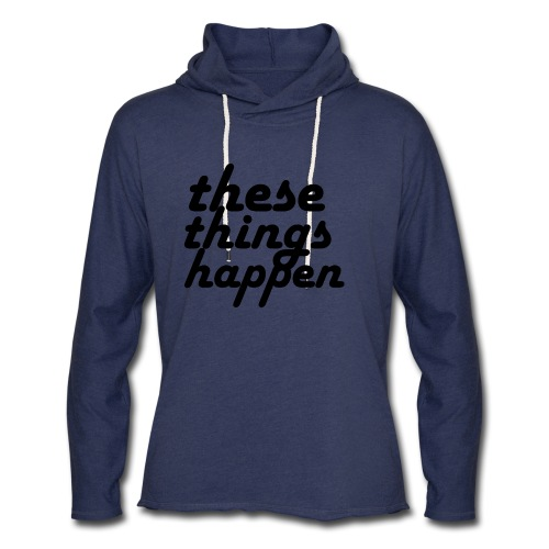 these things happen - Unisex Lightweight Terry Hoodie