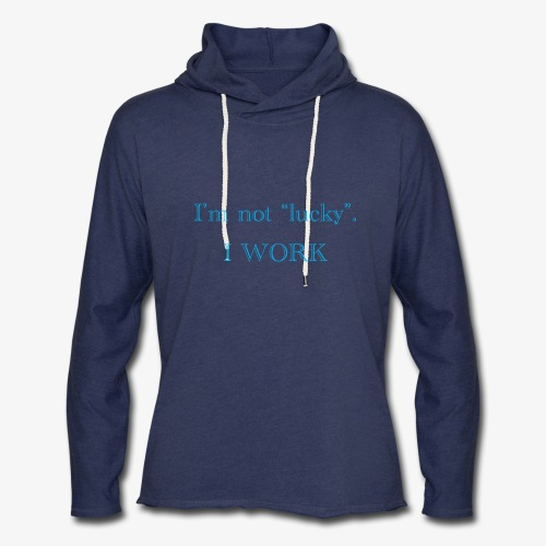 I'm not lucky. I WORK - Unisex Lightweight Terry Hoodie