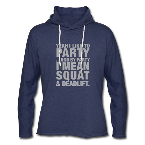 Yeah I like to party and by party I mean squat and - Unisex Lightweight Terry Hoodie