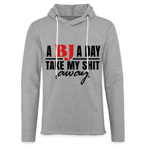 A BJ A Day take My Shit Away T-Shirt - Unisex Lightweight Terry Hoodie