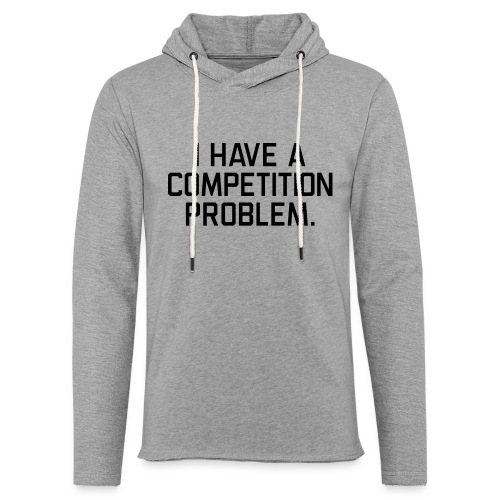 I Have a Competition Problem (Black Text) - Unisex Lightweight Terry Hoodie