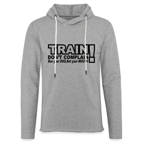 Train, Don't Complain - Dog - Unisex Lightweight Terry Hoodie
