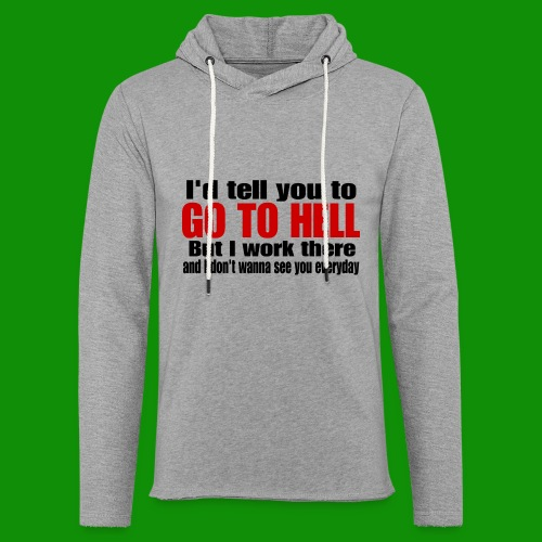 Go To Hell - I Work There - Unisex Lightweight Terry Hoodie