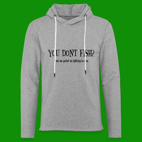 You Don't Fish - Unisex Lightweight Terry Hoodie