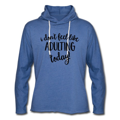 I don't feel like ADULTING today! - Unisex Lightweight Terry Hoodie