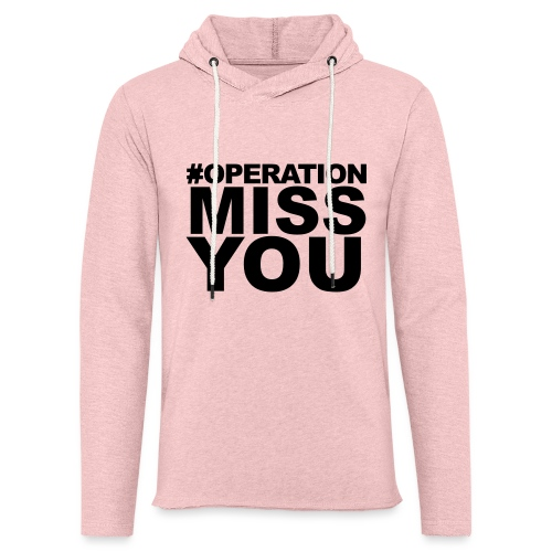 Operation Miss You - Unisex Lightweight Terry Hoodie