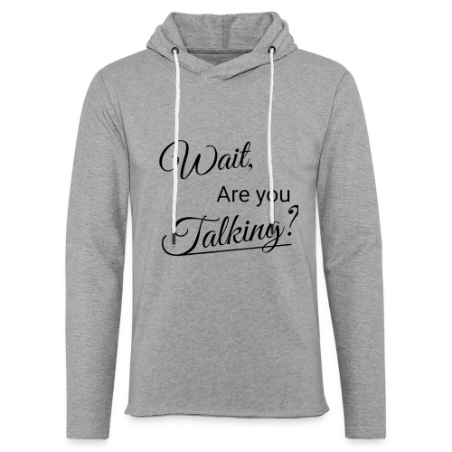 Wait, Are you Talking? - Unisex Lightweight Terry Hoodie
