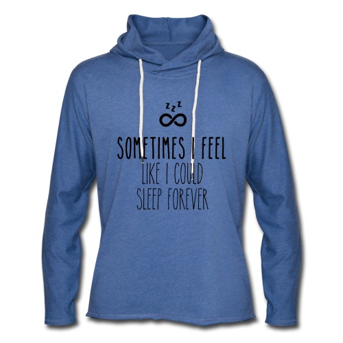 Sometimes I feel like I could sleep forever - Unisex Lightweight Terry Hoodie
