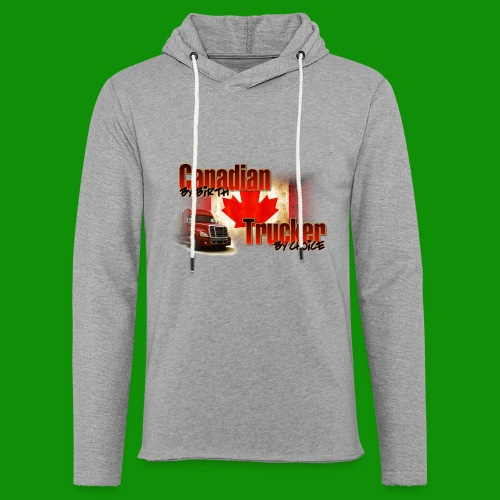 Canadian By Birth Trucker By Choice - Unisex Lightweight Terry Hoodie