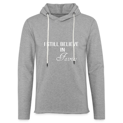 I still believe in Fairies - Unisex Lightweight Terry Hoodie