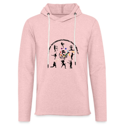 You Know You're Addicted to Hooping & Flow Arts - Unisex Lightweight Terry Hoodie