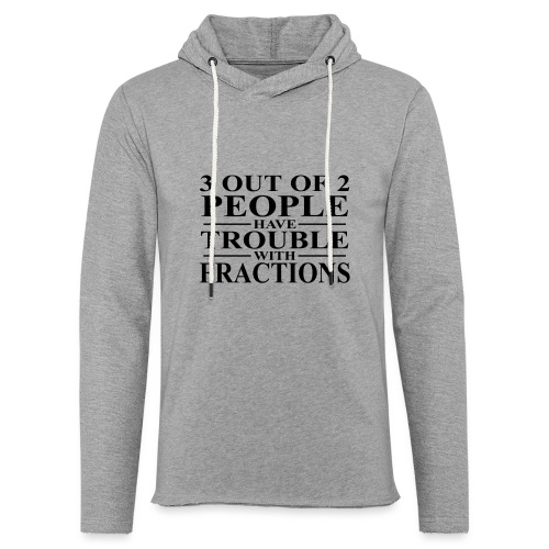 3 out of 2 people have trouble with fractions - Unisex Lightweight Terry Hoodie