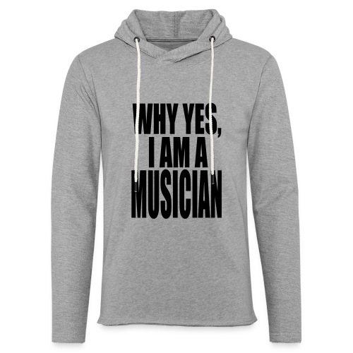 WHY YES I AM A MUSICIAN - Unisex Lightweight Terry Hoodie