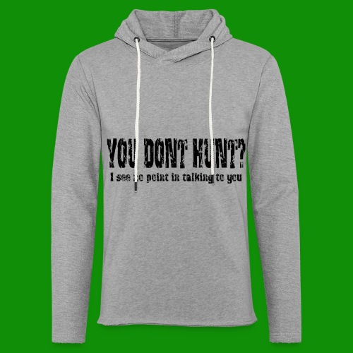 You Don't Hunt? - Unisex Lightweight Terry Hoodie