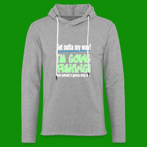 Get Outta My Way! I'm going Fishing! - Unisex Lightweight Terry Hoodie