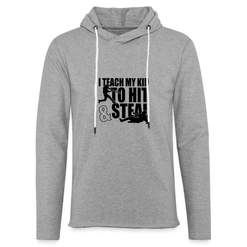 I Teach My Kid to Hit and Steal Baseball - Unisex Lightweight Terry Hoodie