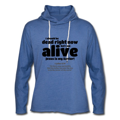 I Should be dead right now, but I am alive. - Unisex Lightweight Terry Hoodie